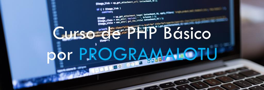Curso de PHP Básico por PROGRAMALOTU