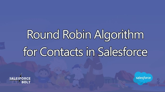Round Robin Algorithm for Contact in Salesforce