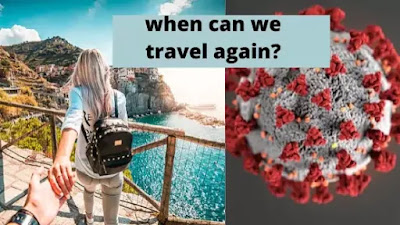 when can we travel again (coronavirus pandemic)