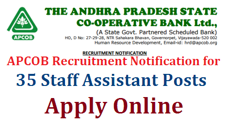 APCOB Recruitment Notification for 35 Staff Assistant Posts Apply Online THE ANDHRA PRADESH STATE CO-OPERATIVE BANK Ltd., (A State Govt. Partnered Scheduled Bank) HO, D No: 27-29-28, NTR Sahakara Bhavan, Governorpet, Vijayawada-520 002 Human Resource Development, Email-id: hrd@apcob.org apcob-recruitment-notification-for-35-staff-assistant-posts