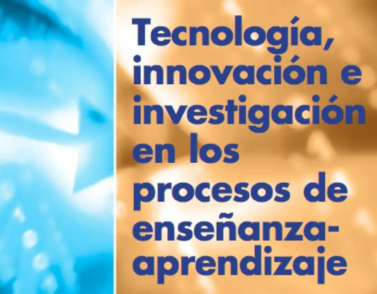 Tecnología, Innovación e Investigación en los Procesos de Enseñanza- Aprendizaje