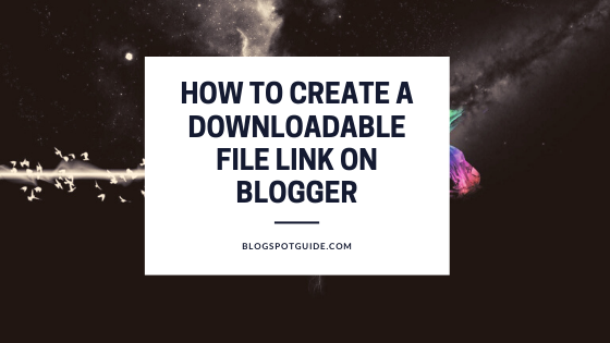 How To Create A Downloadable File Link On Blogger