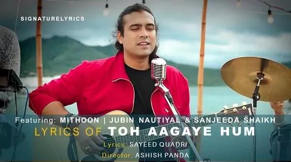 Toh Aagaye Hum Lyrics - Jubin Nautiyal - Mithoon
