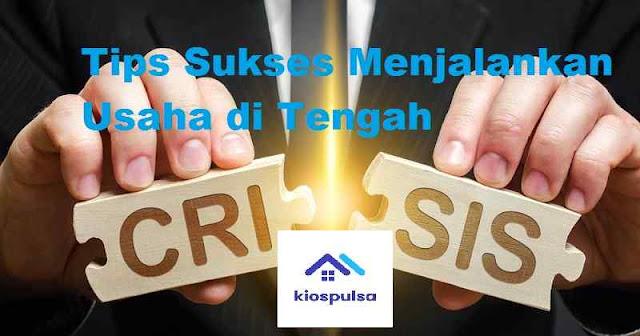 Tips Sukses Menjalankan Usaha di Tengah Krisis