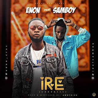 MUSIC: Enon Ft Samboy - Ire