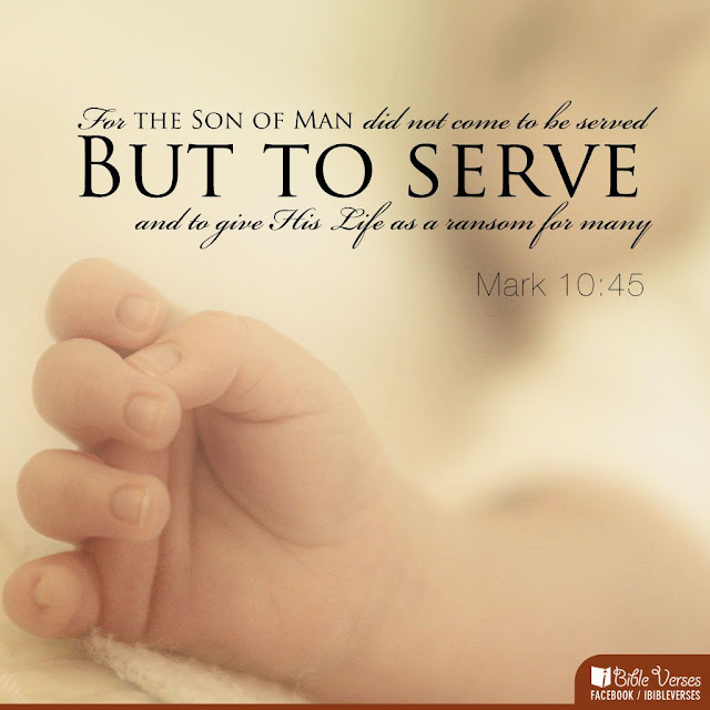For the Son of Man did not come to be served but to serve and to give His Life as a ransom for many.
