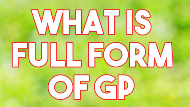 Full Form GP famous Full Forms of 2020 - dealerrocks.com