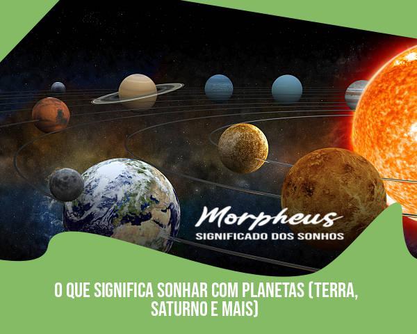 O Que Significa Sonhar Com Planetas (Terra, Saturno e mais)