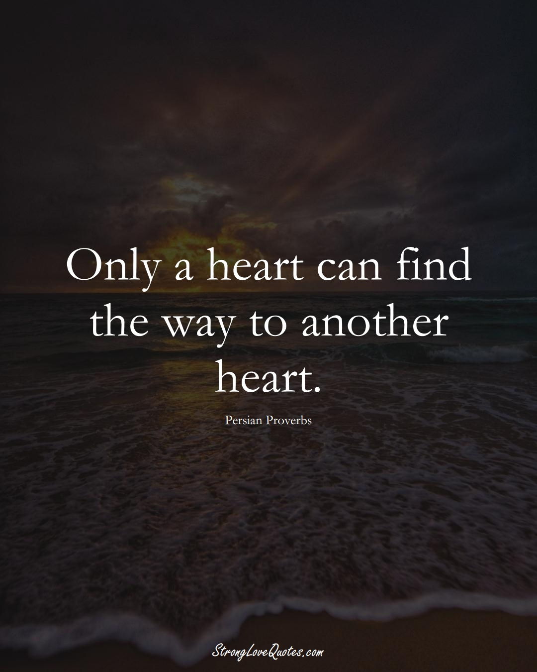 Only a heart can find the way to another heart. (Persian Sayings);  #aVarietyofCulturesSayings