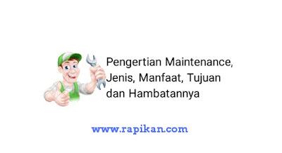 Pengertian maintenance dan jenis serta Tujuan
