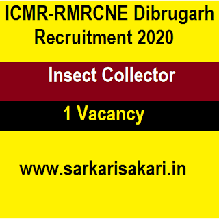 ICMR-RMRCNE Dibrugarh Recruitment 2020 -Apply For Insect Collector Post