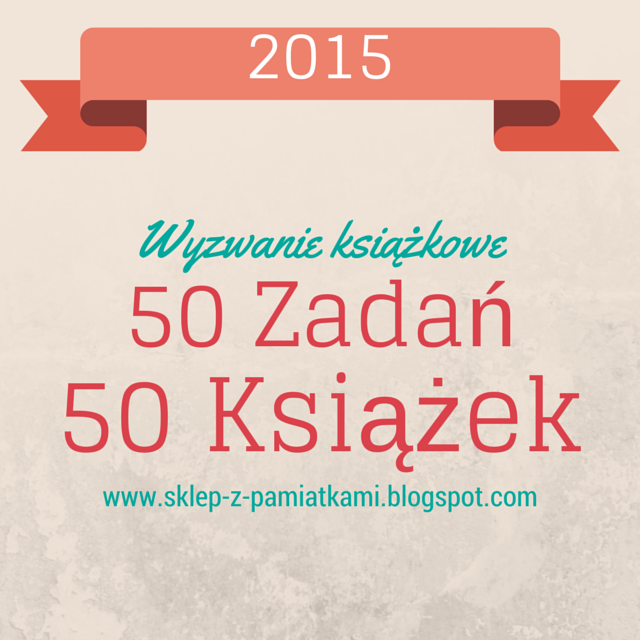 http://sklep-z-pamiatkami.blogspot.com/2014/12/50-ksiazek-50-zadan-wyzwanie-2015.html
