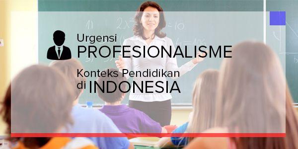 Urgensi Profesionalisme dalam Pendidikan di Indonesia