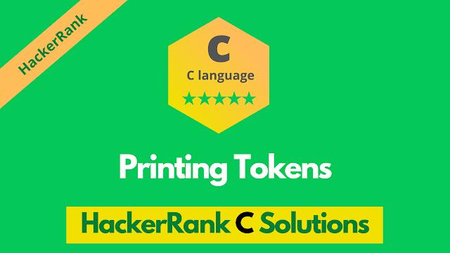 HackerRank Printing Tokens problem solution in C programming
