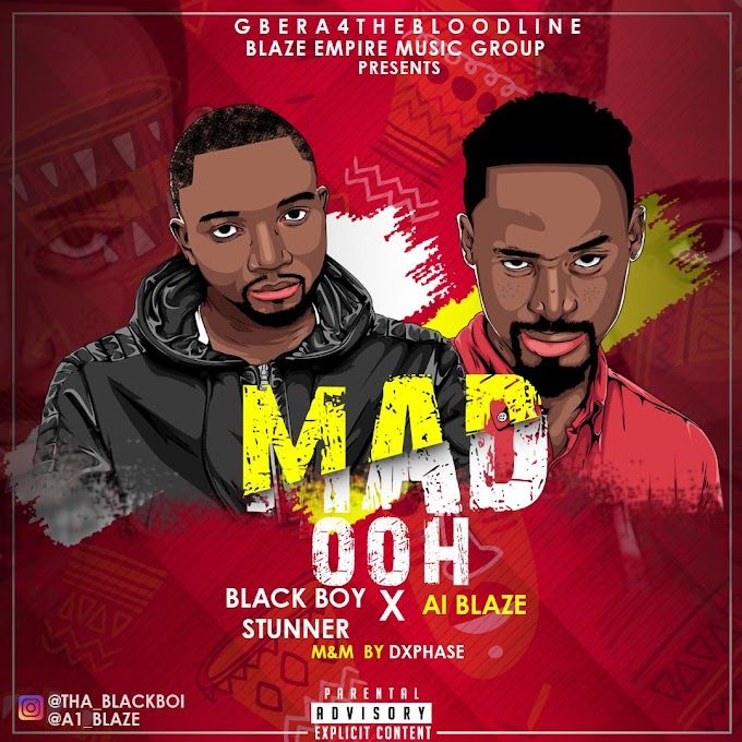 [MUSIC] BLACKBOY STUNNER - MAD OH ft A1 BLAZE