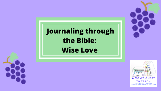 text: Journaling through the Bible: Wise Love; logo of A Mom's Quest to Teach; two grape clipart
