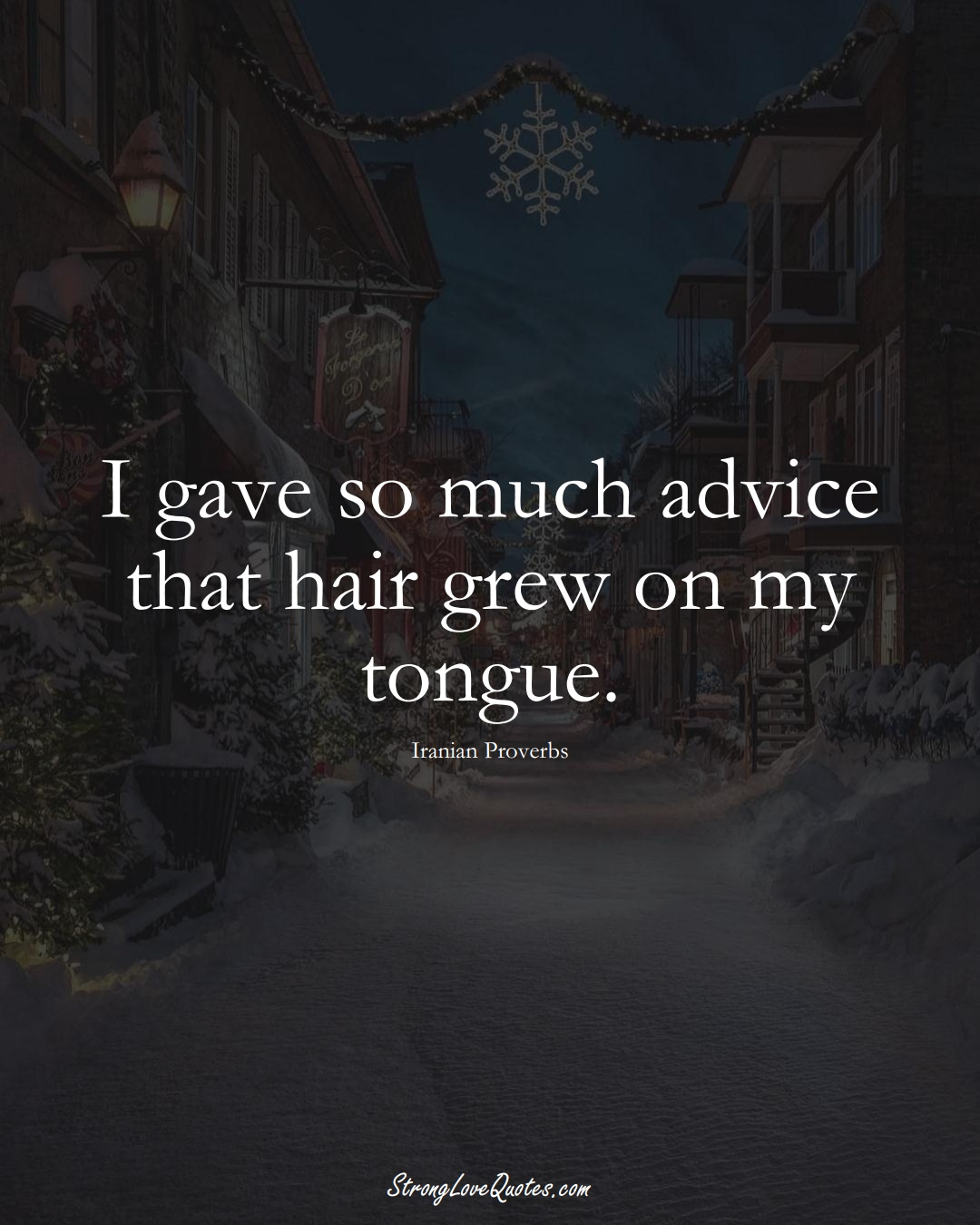 I gave so much advice that hair grew on my tongue. (Iranian Sayings);  #MiddleEasternSayings