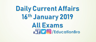 Daily Current Affairs 16th January 2019 For All Government Examinations