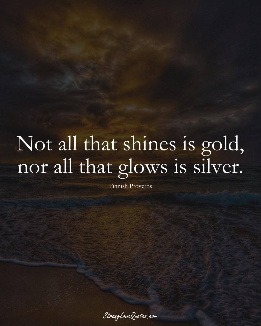 Not all that shines is gold, nor all that glows is silver. (Finnish Sayings);  #EuropeanSayings