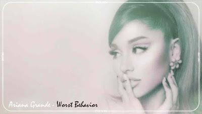 Worst Behavior Song Lyrics - Ariana Grande