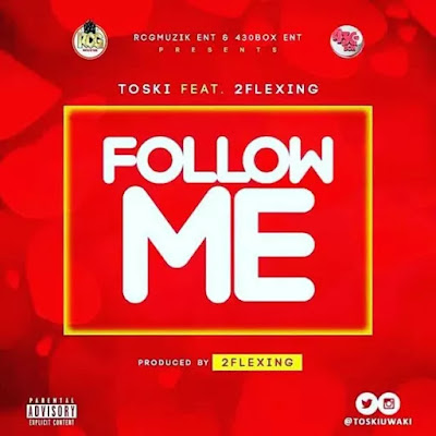 Toski Ft 2Flexing – Follow Me (Prod By 2Flexing) mp3made.com.ng
