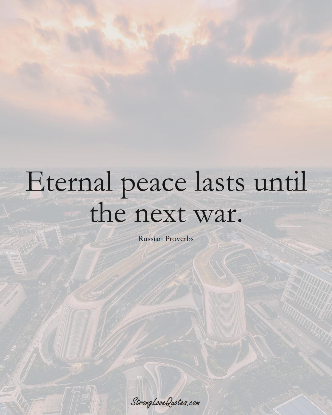 Eternal peace lasts until the next war. (Russian Sayings);  #AsianSayings