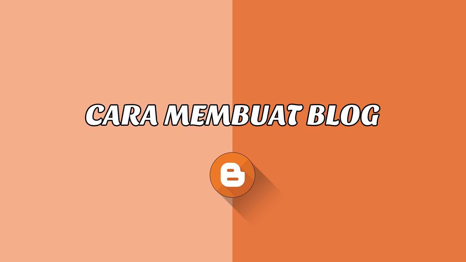 Cara Mudah Membuat Blog (Terbaru) - Dasar Blogger