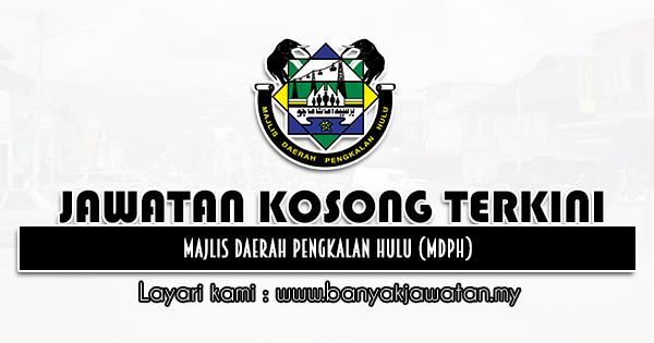 Jawatan Kosong 2021 di Majlis Daerah Pengkalan Hulu (MDPH)
