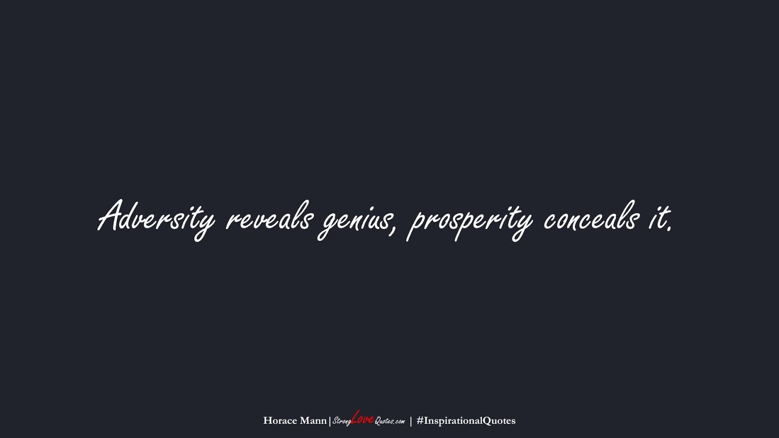Adversity reveals genius, prosperity conceals it. (Horace Mann);  #InspirationalQuotes