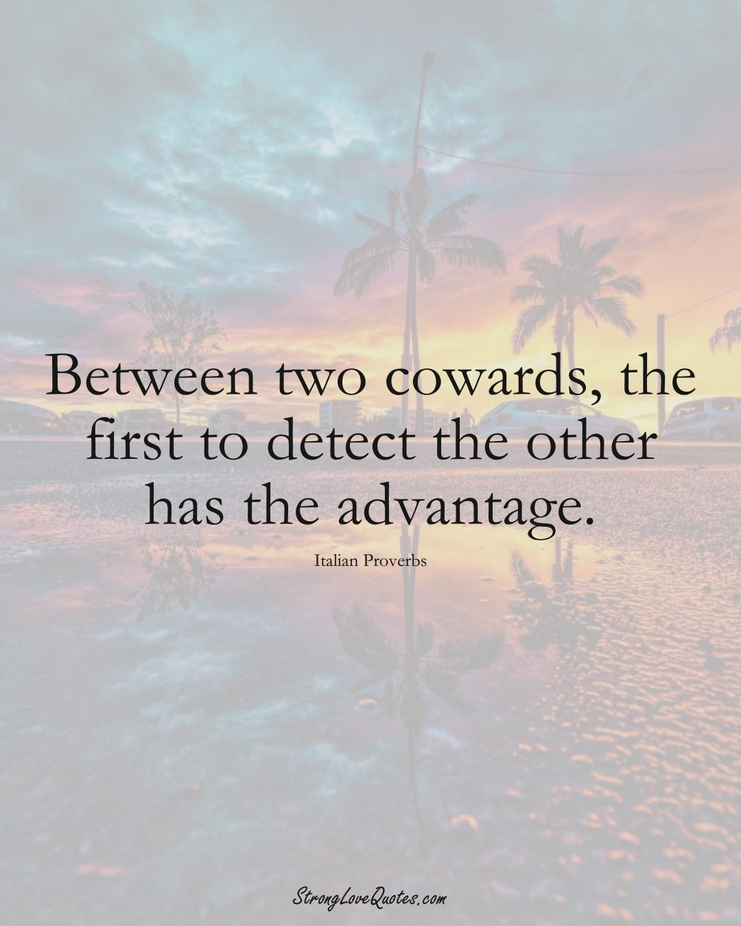 Between two cowards, the first to detect the other has the advantage. (Italian Sayings);  #EuropeanSayings