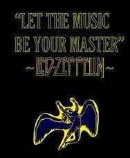 """let the music be your master"" led-zeppelin"