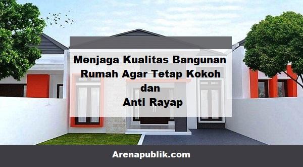 Menjaga kualitas bangunan rumah
