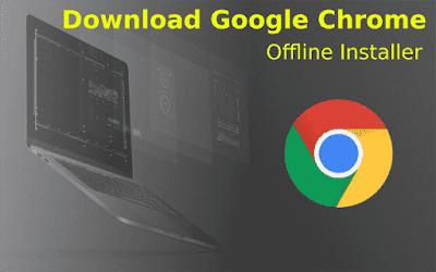 Download Google Chrom exe Untuk Install Offline 2020