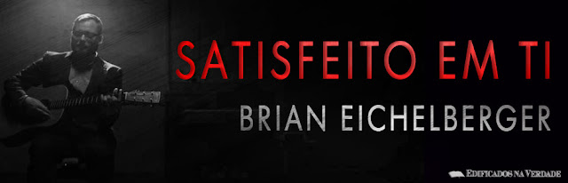 Banner do vídeo Brian Eichelberger - Satisfeito em Ti (Satisfied in You)