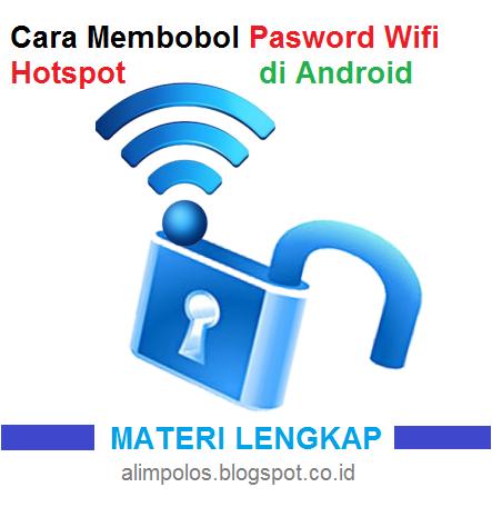 3 Aplikasi Membobol/Membuka Pasword Wifi Hotspot Melalui HP Android Gratis