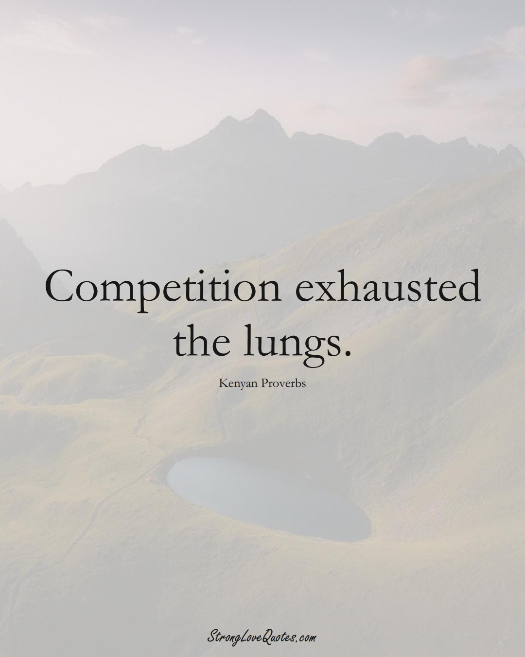 Competition exhausted the lungs. (Kenyan Sayings);  #AfricanSayings