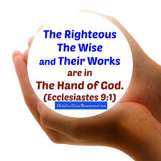 The righteous, the wise and their works are in the Hand of God Ecclesiastes 9:1