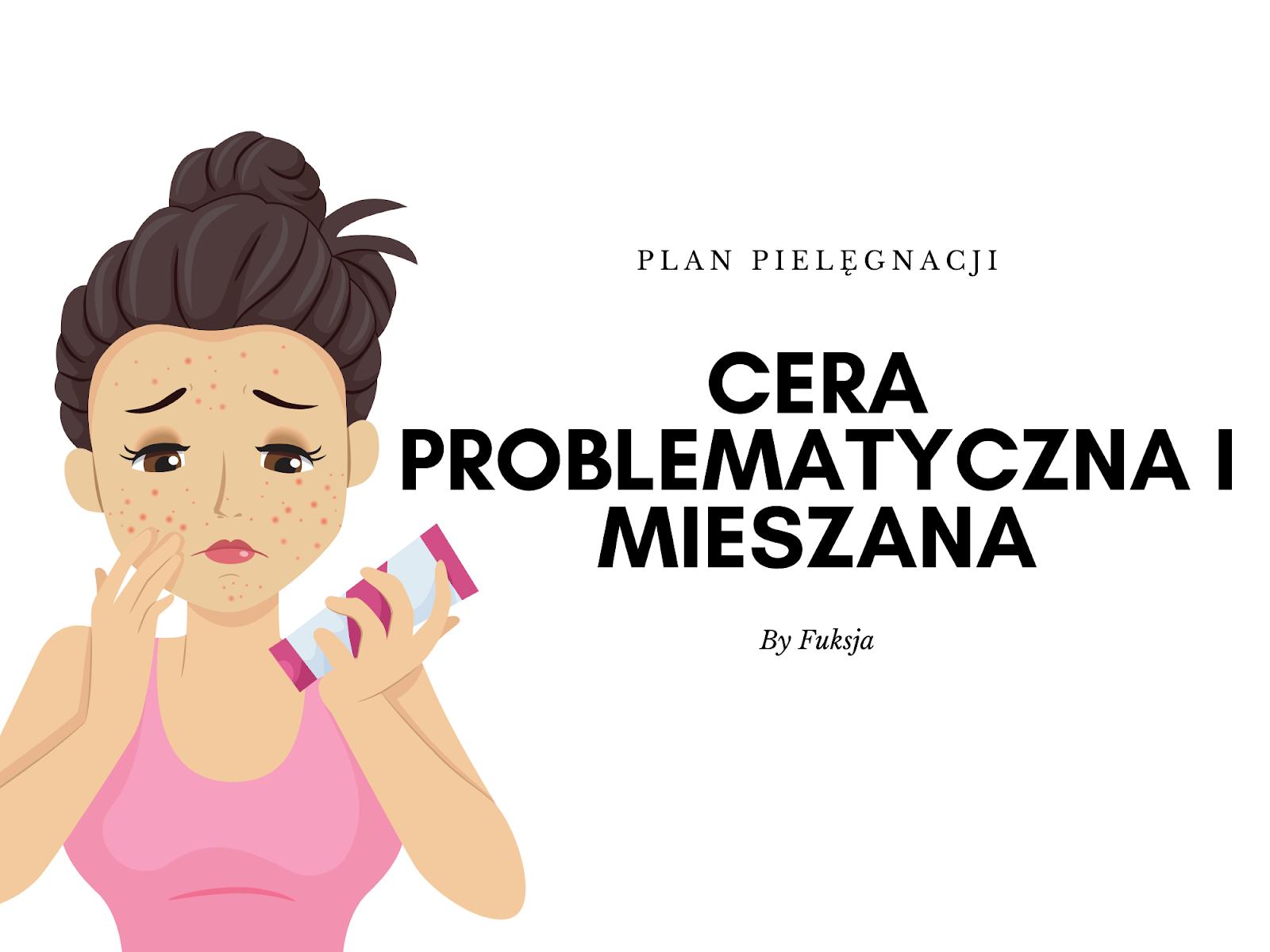 Plan pielęgnacji - cera problematyczna