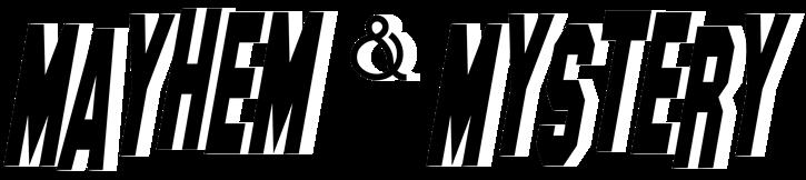 Mayhem and Mystery