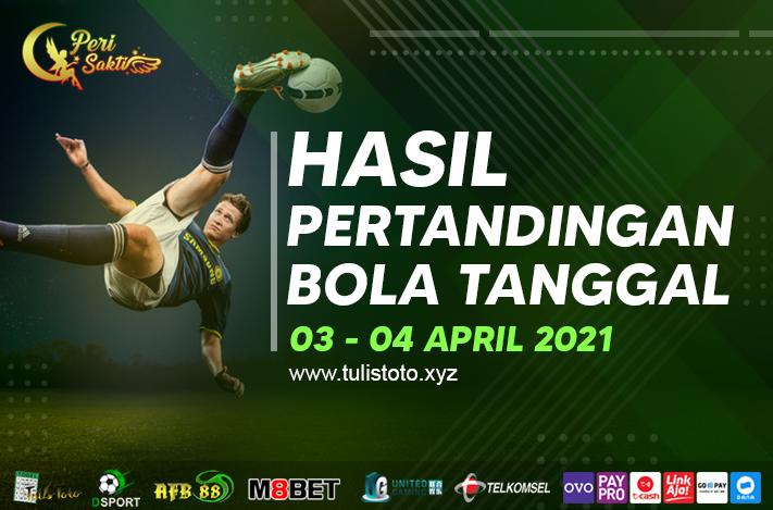 HASIL BOLA TANGGAL 03 – 04 APRIL 2021
