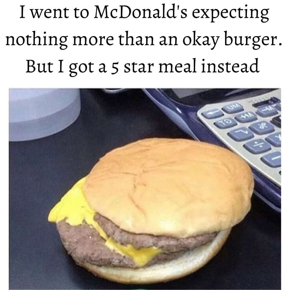 I-went-to-McDonald's-expecting-nothing-more-than-an-okay-burger-But-I-got-a-5-star-meal-instead-best-memes