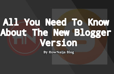 All You Need To Know About The New Blogger Version