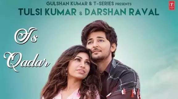 Is Qadar - ( Full Lyrics ) | Darshan Raval - Tulsi Kumar