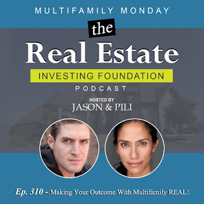 Ep. 310 - Making Your Outcome with Multifamily REAL