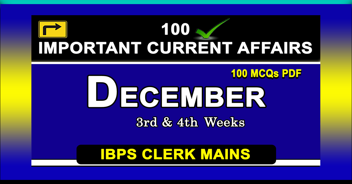December 3rd & 4th Weeks Current Affairs | GK 2017 | PDF