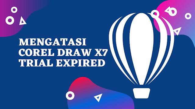 Cara Mengatasi Corel Draw X7 Trial Expired: Crack, Path, dan Keygen