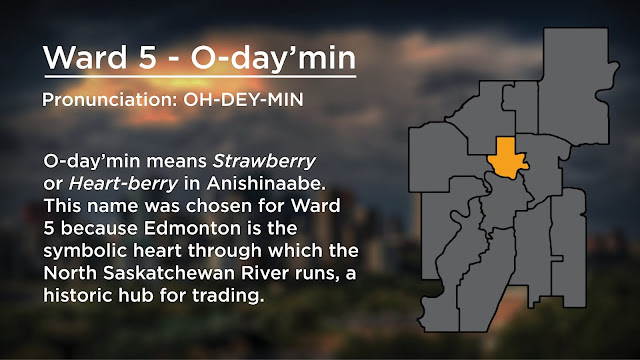 """Edmonton Ward map, focusing on Ward 5: O-day'min. Text says """"O-day'min means Strawberry or Heart-berry in Anishinabee. This name was chosen for Ward 5 because Edmonton  is the symbolic heart through which the North Saskatchewan River runs, a historical hub for trading."""""""