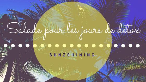 http://sunzshining.blogspot.com/2016/09/salade-pour-les-jours-de-detox.html