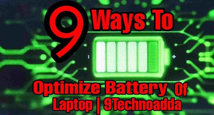 9 Top Secret way to optimize & manage your Laptop Battery Performance | Work like a Pro | 9Technoadda