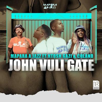 Mapara%A%Jazz%-%John%Vuli%Gate%(feat% Ntosh%Gazi%&%Calona)%dOWNLOAD%FREE